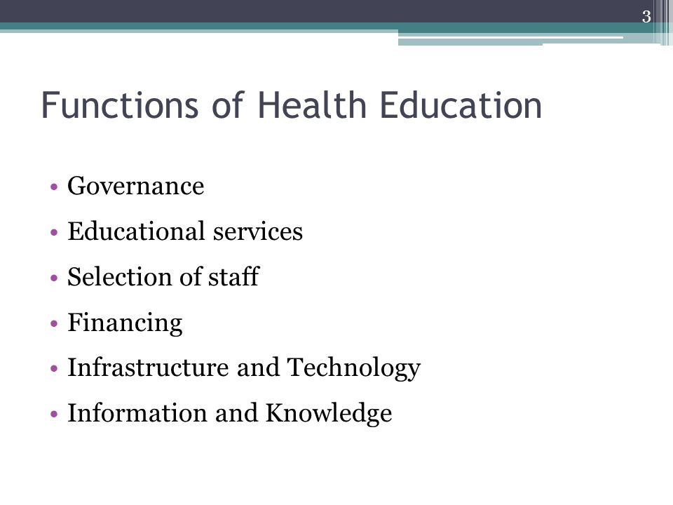Functions of Health Education Governance Educational services Selection of staff Financing Infrastructure and Technology Information and Knowledge 3