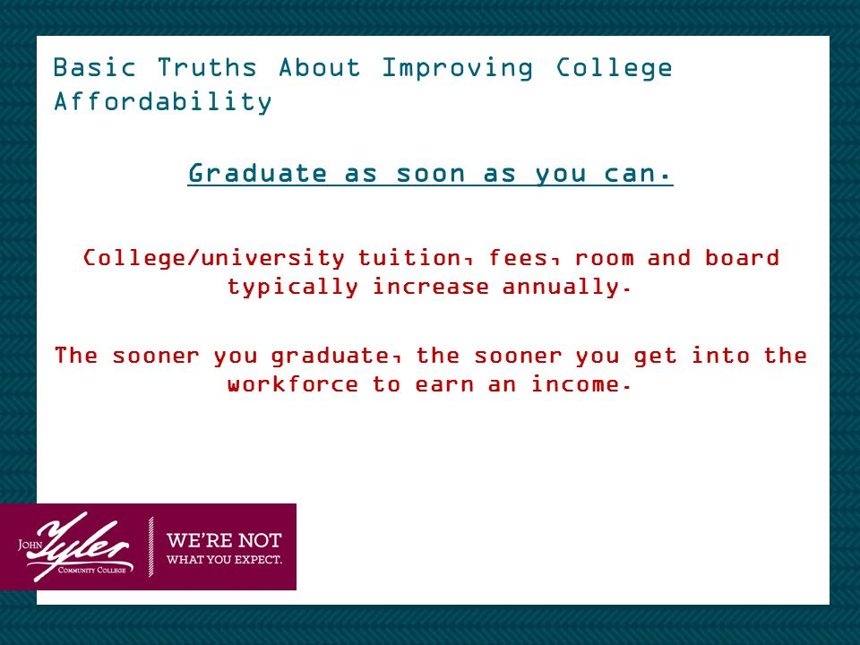 Basic Truths About Improving College Affordability Graduate as soon as you can.