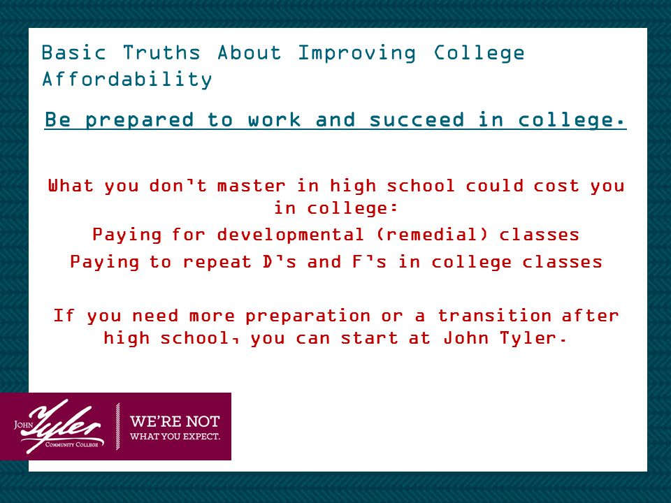 Basic Truths About Improving College Affordability Be prepared to work and succeed in college.