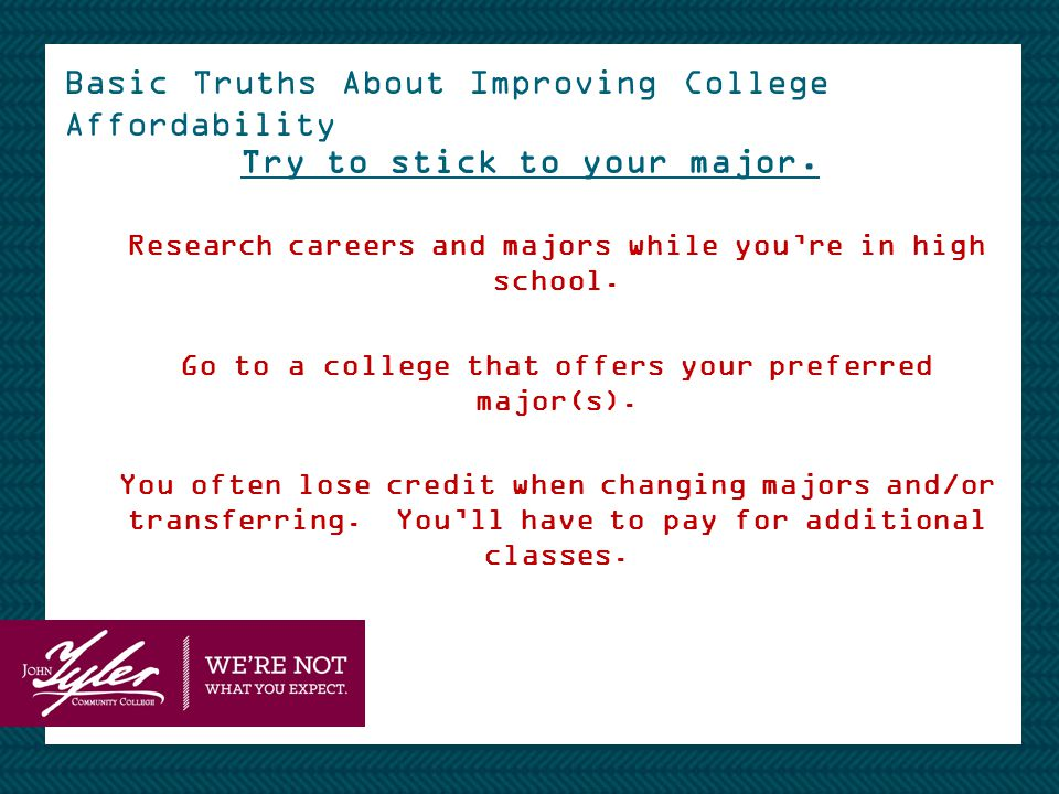 Basic Truths About Improving College Affordability Try to stick to your major.