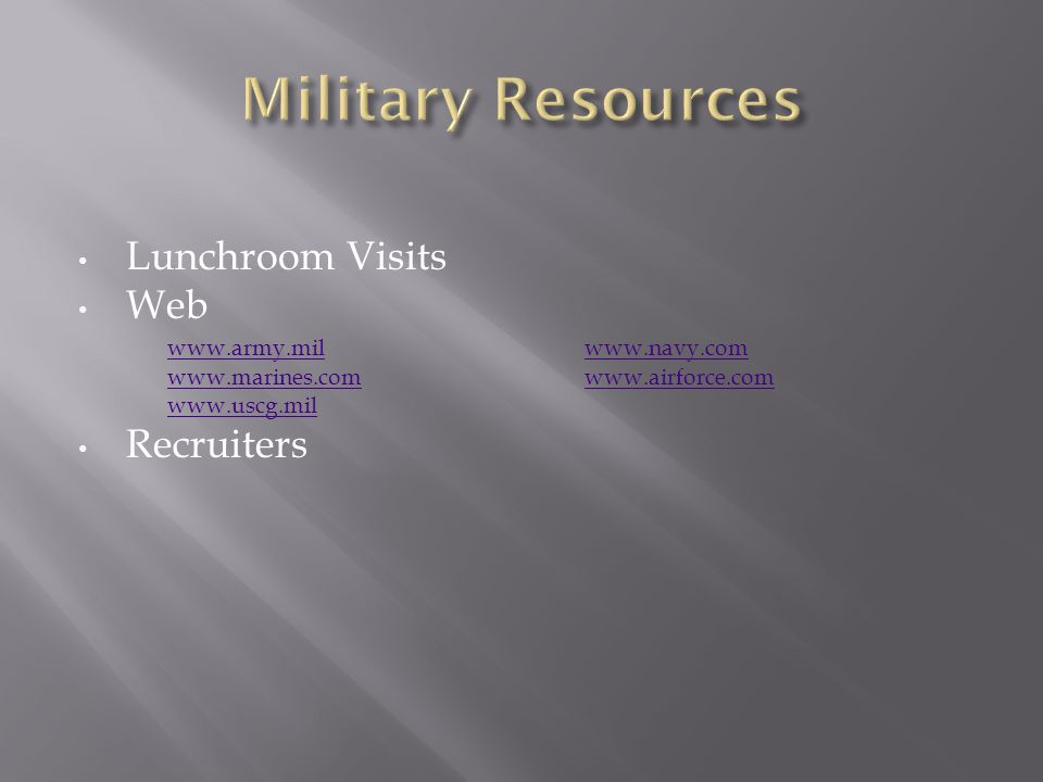 Lunchroom Visits Web www.army.milwww.navy.com www.marines.comwww.airforce.com www.uscg.mil Recruiters