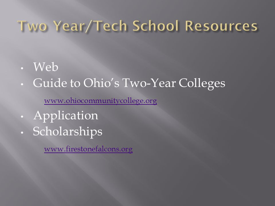 Web Guide to Ohio's Two-Year Colleges www.ohiocommunitycollege.org Application Scholarships www.firestonefalcons.org
