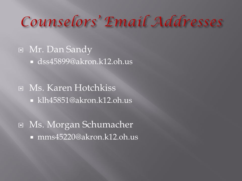  Mr. Dan Sandy  dss45899@akron.k12.oh.us  Ms. Karen Hotchkiss  klh45851@akron.k12.oh.us  Ms.