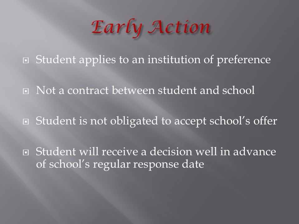  Student applies to an institution of preference  Not a contract between student and school  Student is not obligated to accept school's offer  Student will receive a decision well in advance of school's regular response date