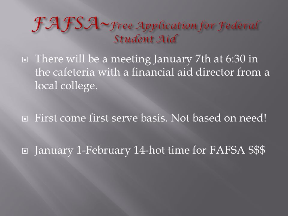  There will be a meeting January 7th at 6:30 in the cafeteria with a financial aid director from a local college.