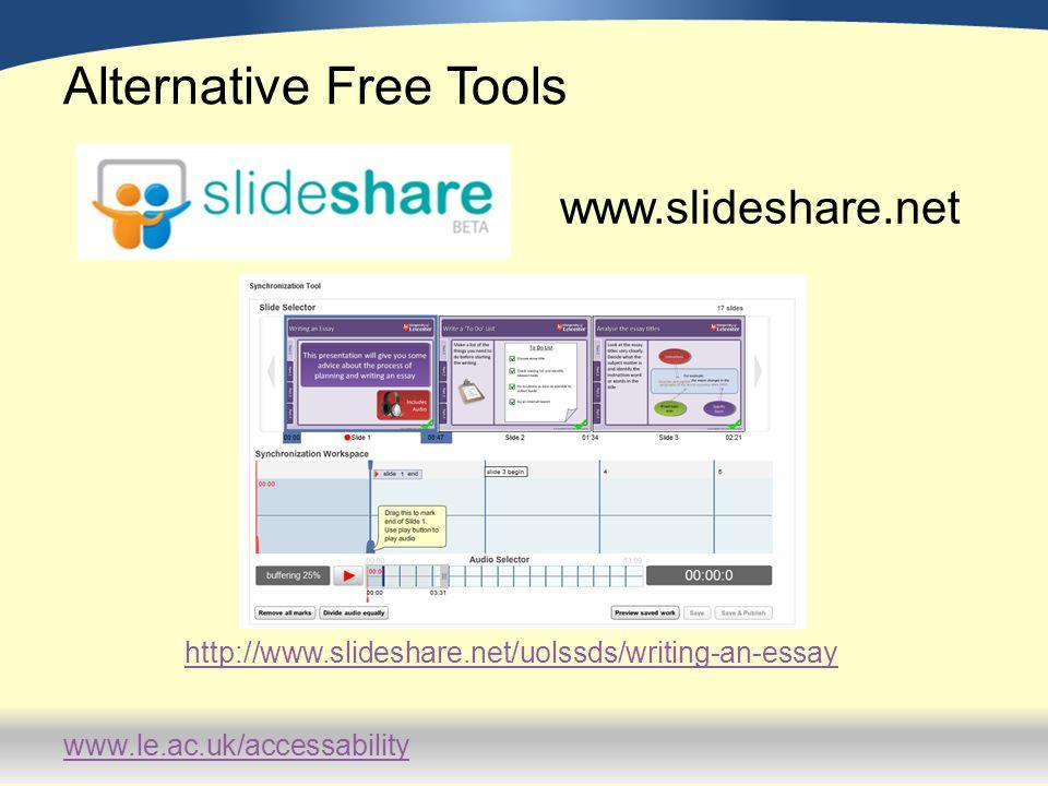 www.le.ac.uk/accessability Alternative Free Tools www.slideshare.net http://www.slideshare.net/uolssds/writing-an-essay