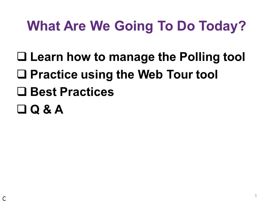 Best Practices  Polling is always on, so use it frequently.