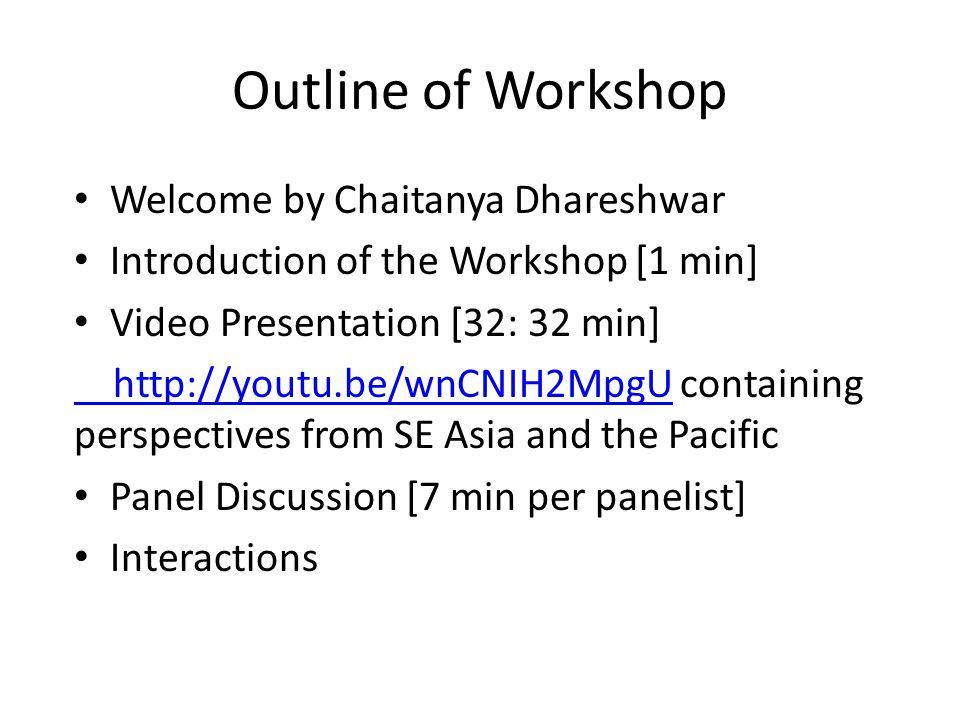 Outline of Workshop Welcome by Chaitanya Dhareshwar Introduction of the Workshop [1 min] Video Presentation [32: 32 min] http://youtu.be/wnCNIH2MpgU h