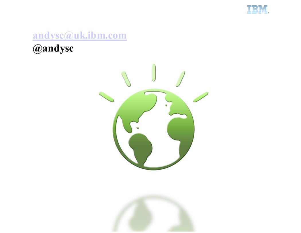 IBM Smarter Planet 23 andysc@uk.ibm.com @andysc
