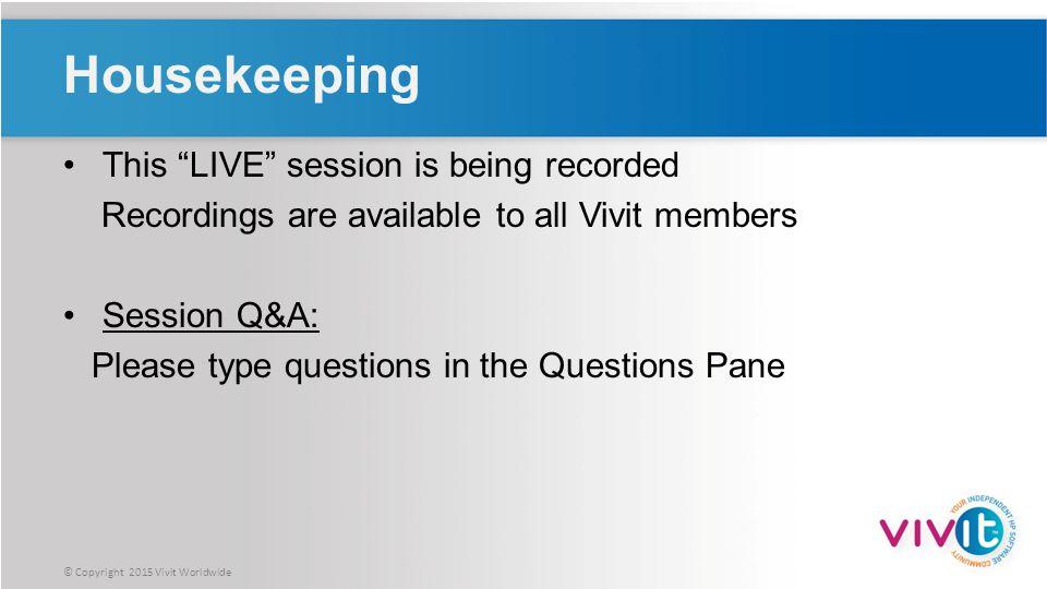 © Copyright 2015 Vivit Worldwide Webinar Control Panel Questions Toggle View Window between Full screen/window mode.