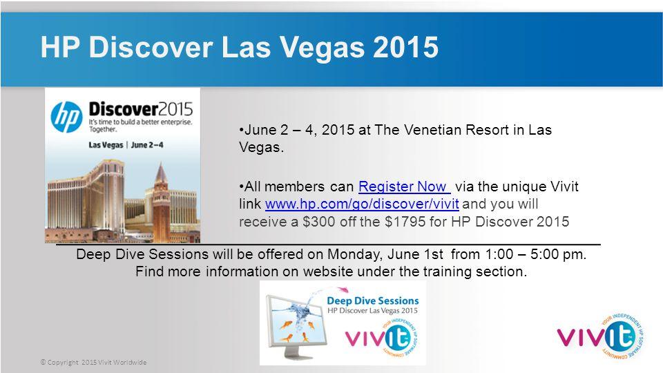 © Copyright 2015 Vivit Worldwide HP Discover Las Vegas 2015 June 2 – 4, 2015 at The Venetian Resort in Las Vegas.