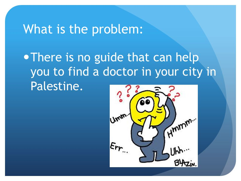 What is the problem: There is no guide that can help you to find a doctor in your city in Palestine.