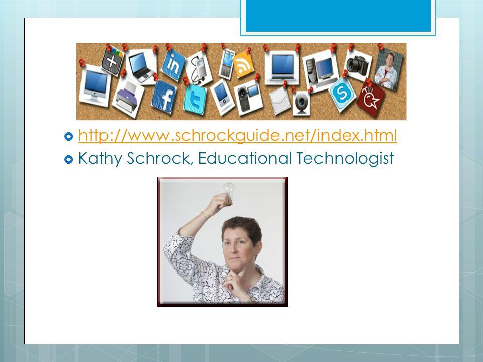  http://www.schrockguide.net/index.html http://www.schrockguide.net/index.html  Kathy Schrock, Educational Technologist