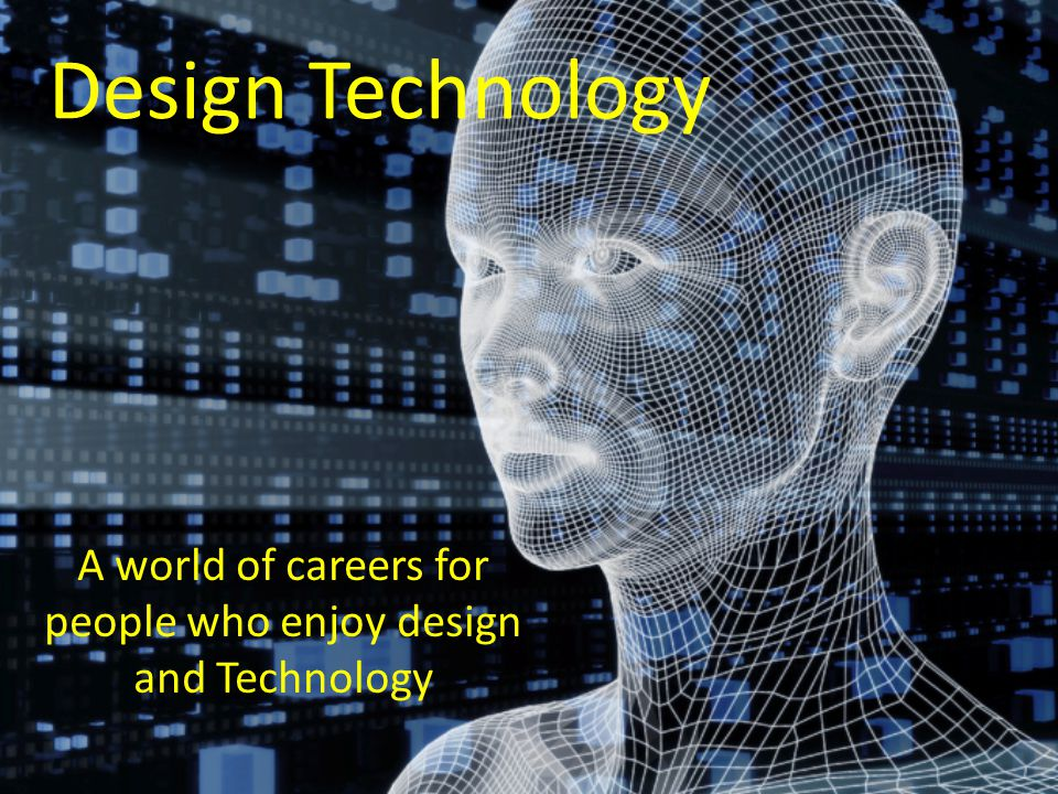 Design Technology A world of careers for people who enjoy design and Technology
