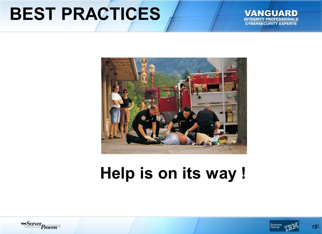 BEST PRACTICES Help is on its way ! 13