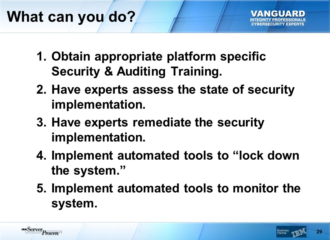 What can you do. 29 1.Obtain appropriate platform specific Security & Auditing Training.