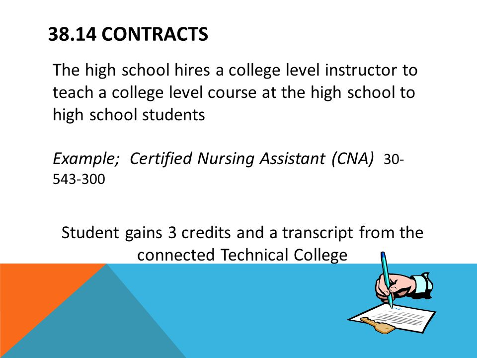 38.14 CONTRACTS The high school hires a college level instructor to teach a college level course at the high school to high school students Example; C