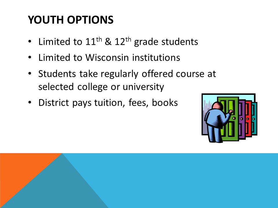 YOUTH OPTIONS Limited to 11 th & 12 th grade students Limited to Wisconsin institutions Students take regularly offered course at selected college or