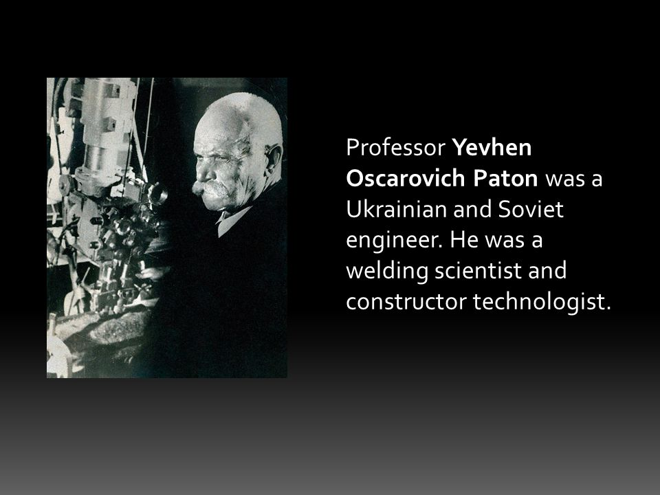 Professor Yevhen Oscarovich Paton was a Ukrainian and Soviet engineer.