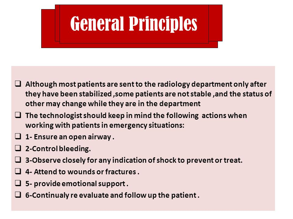 General Principles  Although most patients are sent to the radiology department only after they have been stabilized,some patients are not stable,and