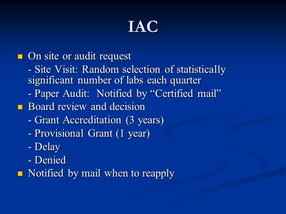 IAC On site or audit request On site or audit request - Site Visit: Random selection of statistically significant number of labs each quarter - Paper