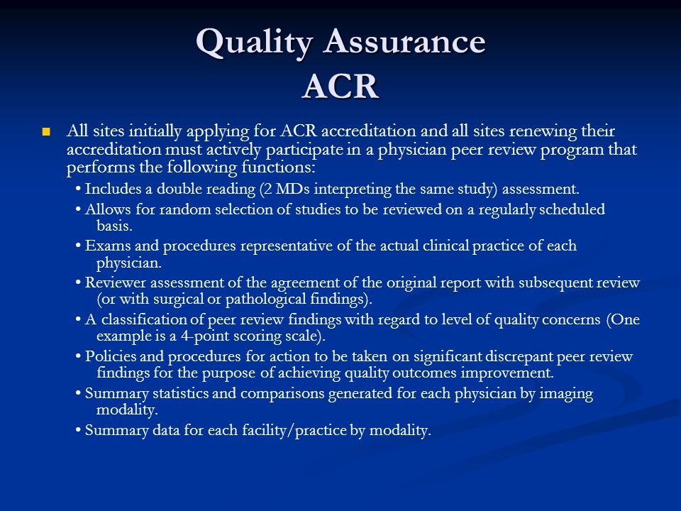 Quality Assurance ACR All sites initially applying for ACR accreditation and all sites renewing their accreditation must actively participate in a phy