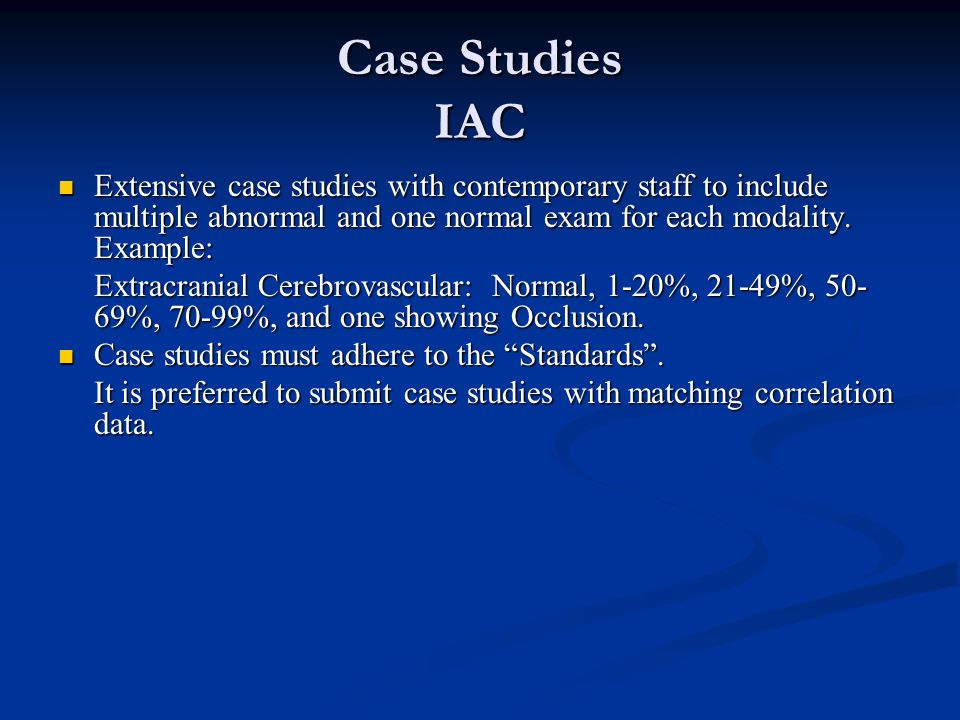 Case Studies IAC Extensive case studies with contemporary staff to include multiple abnormal and one normal exam for each modality. Example: Extensive