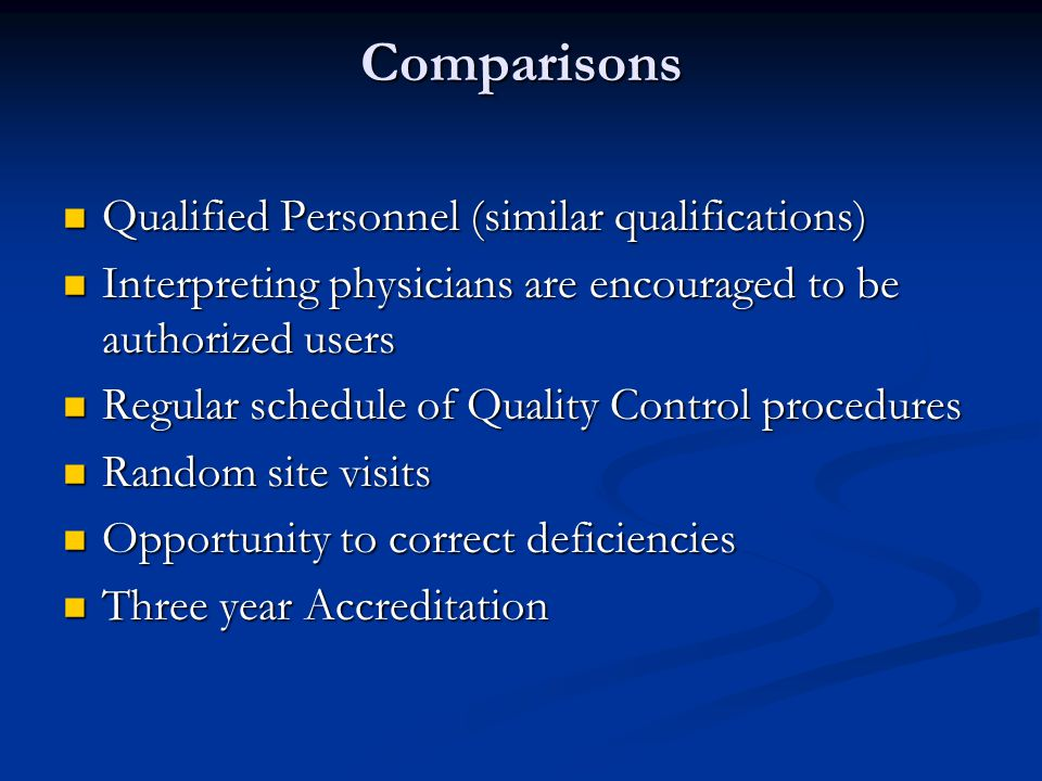Comparisons Qualified Personnel (similar qualifications) Qualified Personnel (similar qualifications) Interpreting physicians are encouraged to be aut