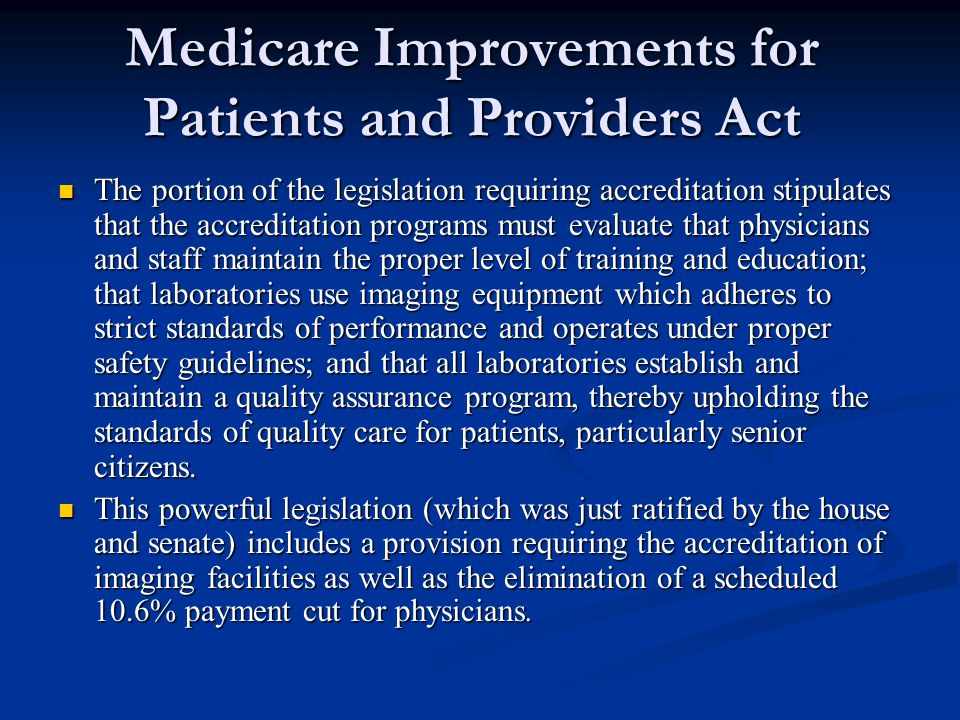 Medicare Improvements for Patients and Providers Act The portion of the legislation requiring accreditation stipulates that the accreditation programs