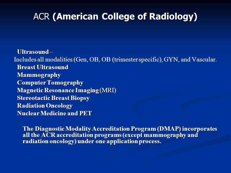 ACR (American College of Radiology) Ultrasound – Ultrasound – Includes all modalities (Gen, OB, OB (trimester specific), GYN, and Vascular. Breast Ult