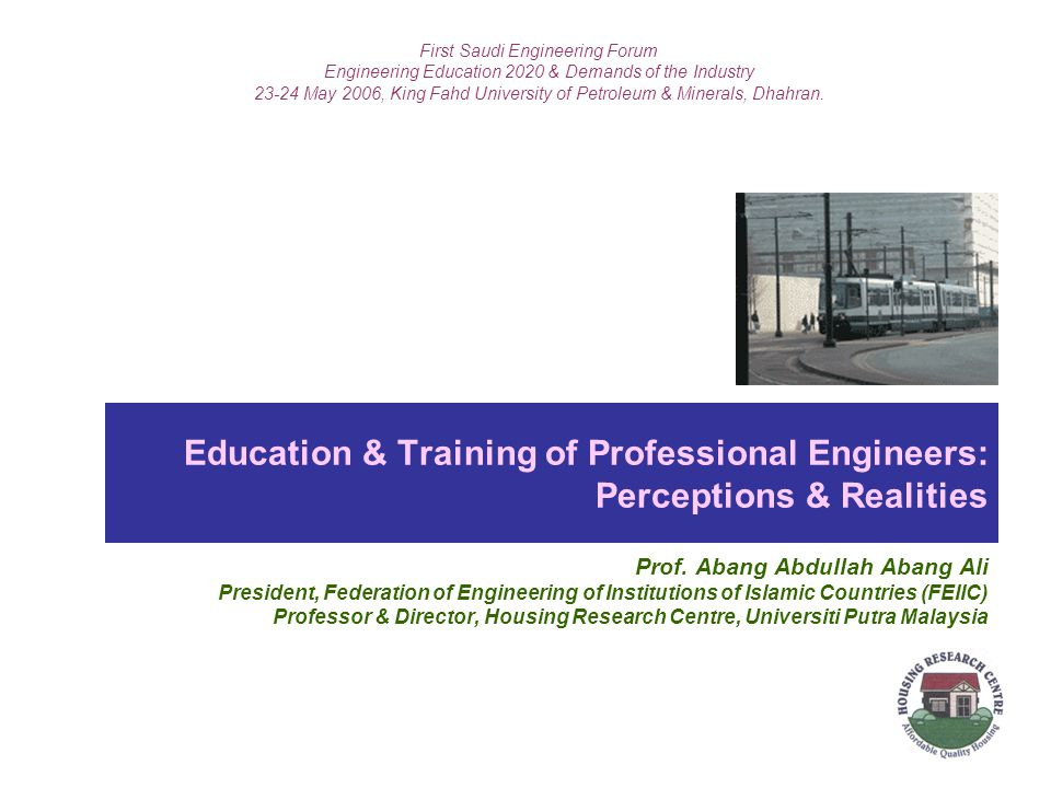 Education & Training of Professional Engineers: Perceptions & Realities Prof.