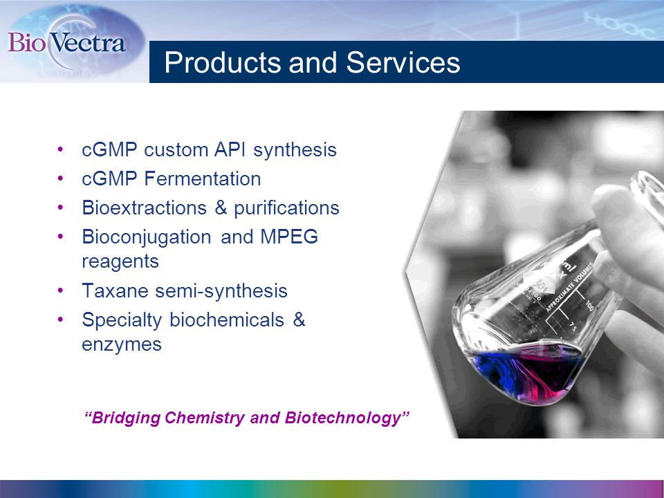Products and Services cGMP custom API synthesis cGMP Fermentation Bioextractions & purifications Bioconjugation and MPEG reagents Taxane semi-synthesis Specialty biochemicals & enzymes Bridging Chemistry and Biotechnology