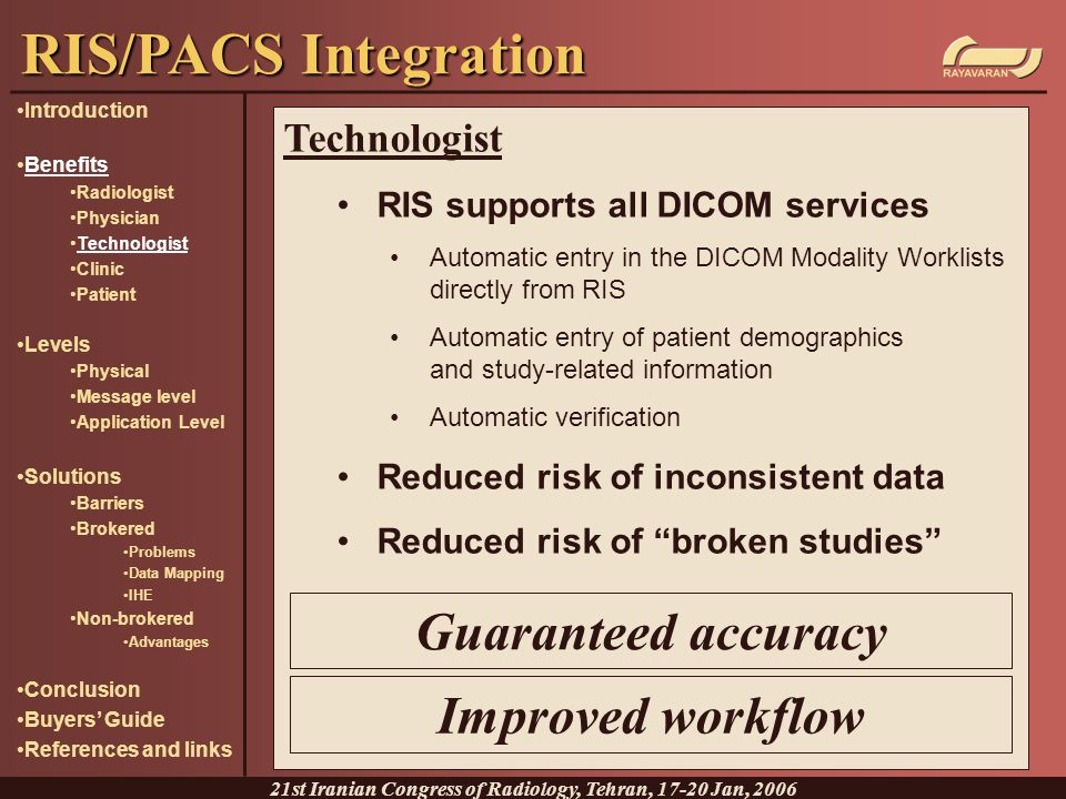 Technologist RIS supports all DICOM services Automatic entry in the DICOM Modality Worklists directly from RIS Automatic entry of patient demographics