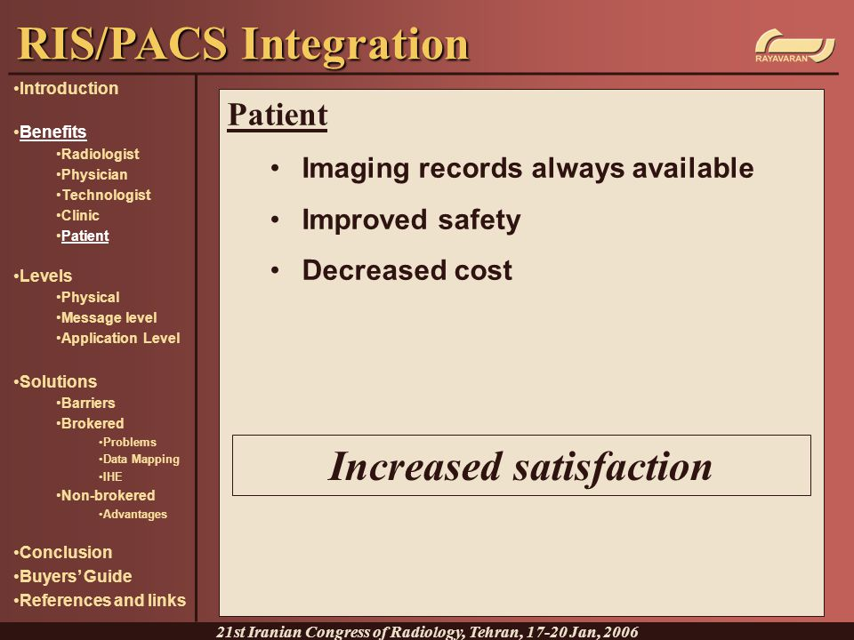 Patient Imaging records always available Improved safety Decreased cost RIS/PACS Integration 21st Iranian Congress of Radiology, Tehran, 17-20 Jan, 20