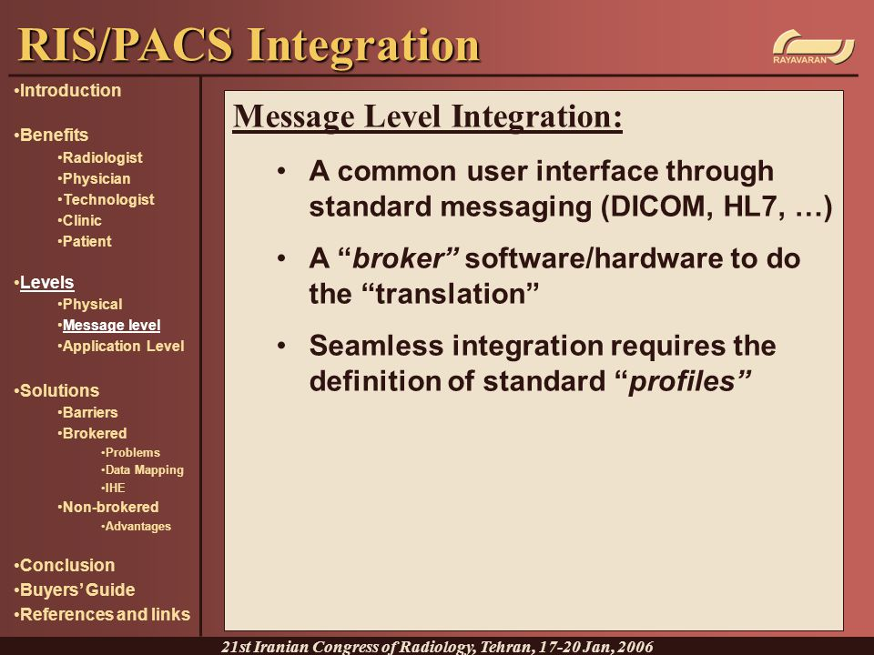 "Message Level Integration: A common user interface through standard messaging (DICOM, HL7, …) A ""broker"" software/hardware to do the ""translation"" Sea"