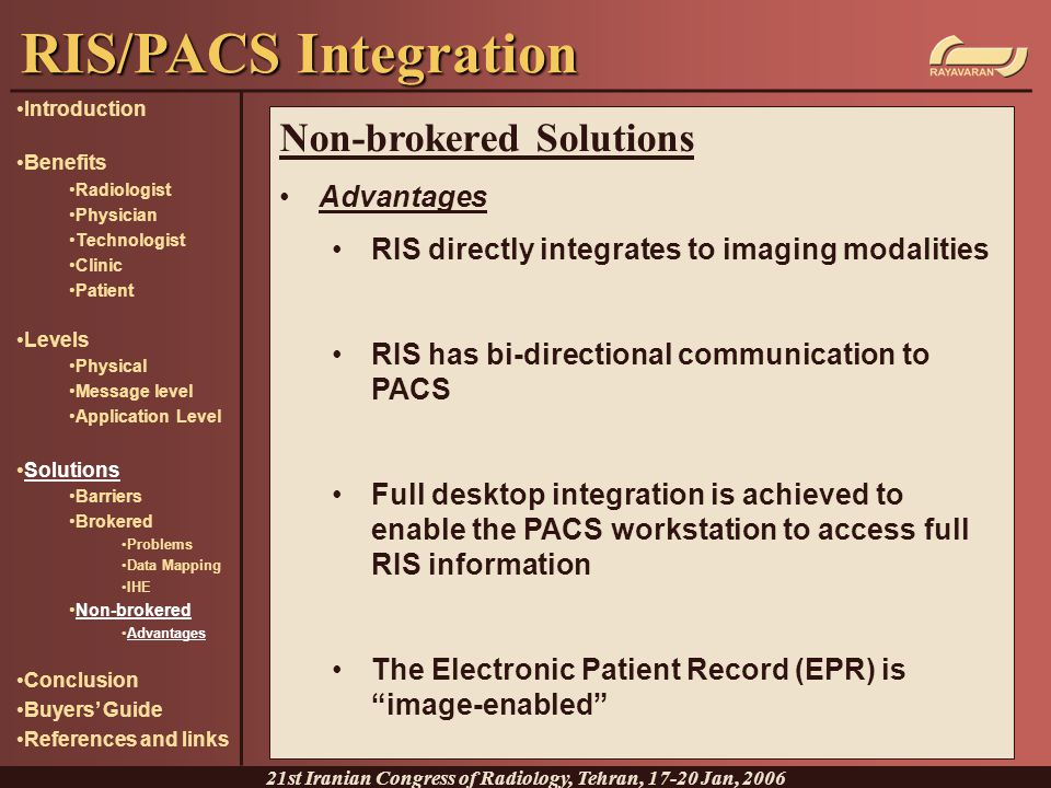 Non-brokered Solutions Advantages RIS directly integrates to imaging modalities RIS has bi-directional communication to PACS Full desktop integration