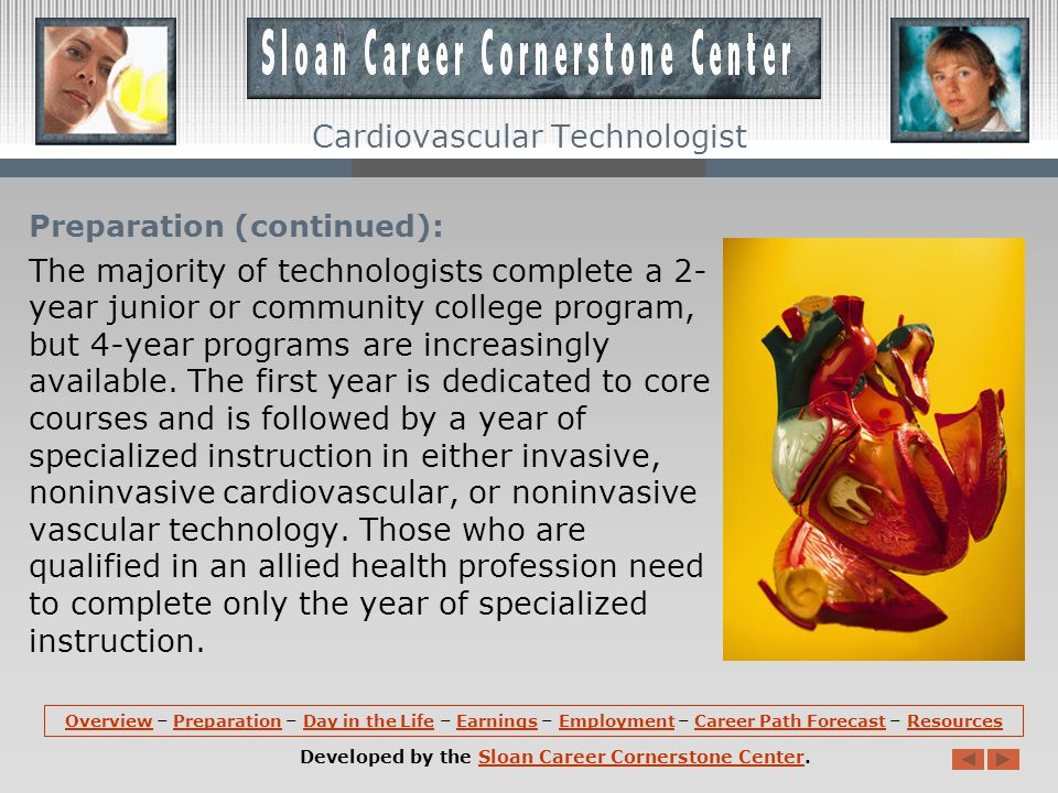 Preparation: The most common level of education completed by cardiovascular technologists and technicians is an associate degree. Certification, altho