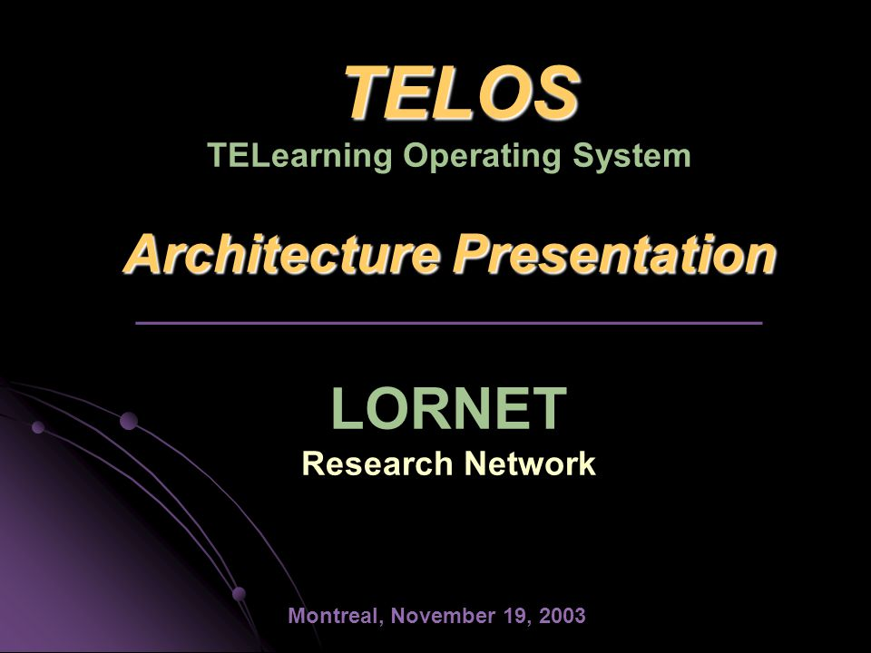 Theme 6 Projects and Objectives 6.1 Build the Architecture of a TeleLearning Operating System (TELOS) 6.2 Develop the TELOS System Kernel and integrate tools, components and services from theme 1 to 5 6.3 Provide an Instructional Engineering Methodology Adapted to Learning Object Repositories Network 6.4 Provide an Evaluation and Validation Methodology and test TELOS products