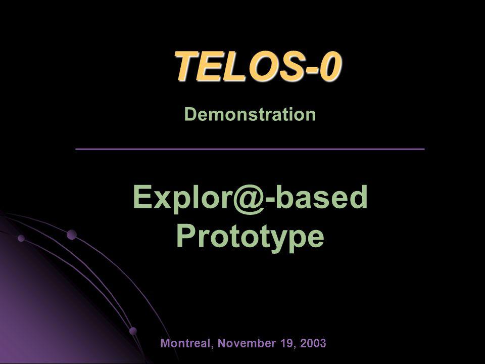 TELOS-0 TELOS-0 Demonstration _________________________________ Explor@-based Prototype Montreal, November 19, 2003