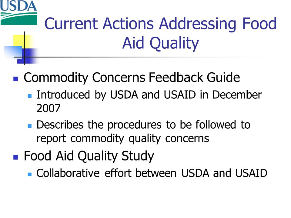 Current Actions Addressing Food Aid Quality Commodity Concerns Feedback Guide Introduced by USDA and USAID in December 2007 Describes the procedures t