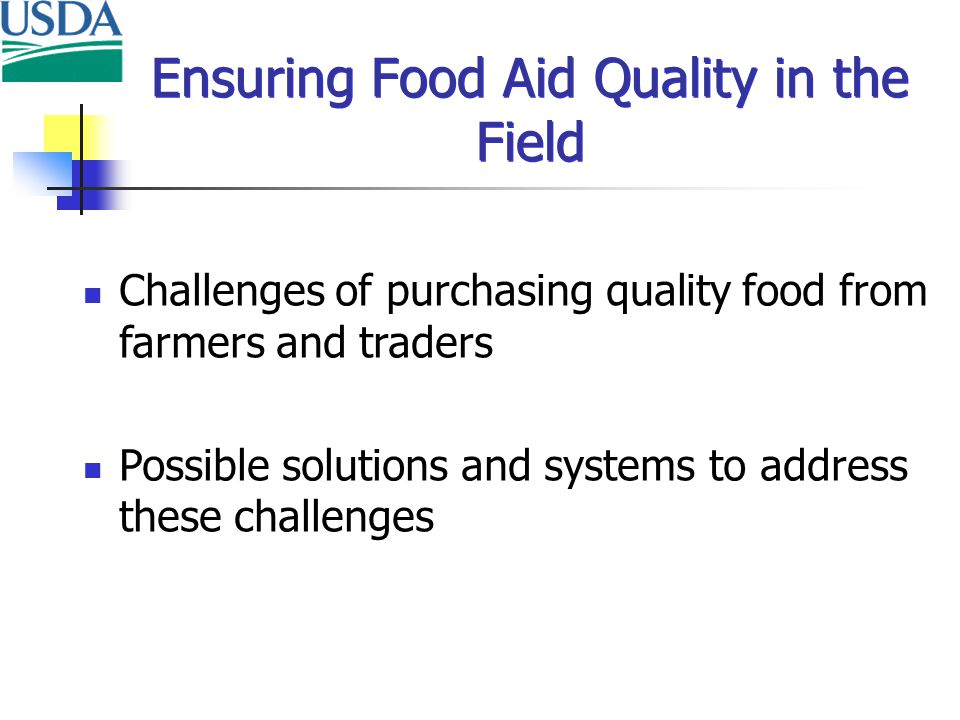 Ensuring Food Aid Quality in the Field Challenges of purchasing quality food from farmers and traders Possible solutions and systems to address these