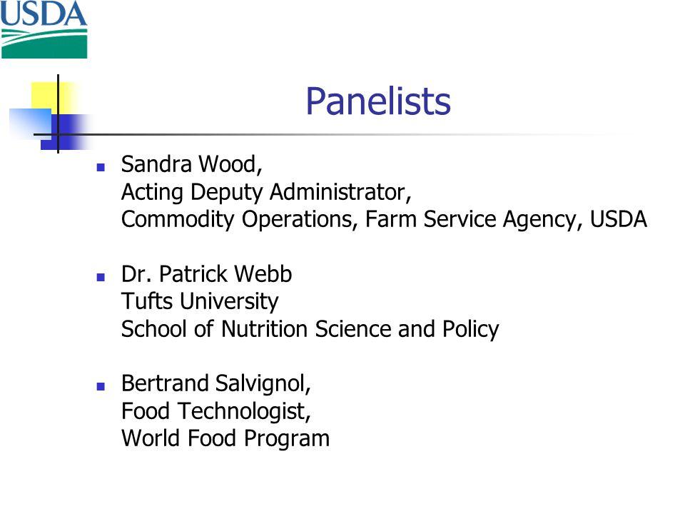 Panelists Sandra Wood, Acting Deputy Administrator, Commodity Operations, Farm Service Agency, USDA Dr. Patrick Webb Tufts University School of Nutrit