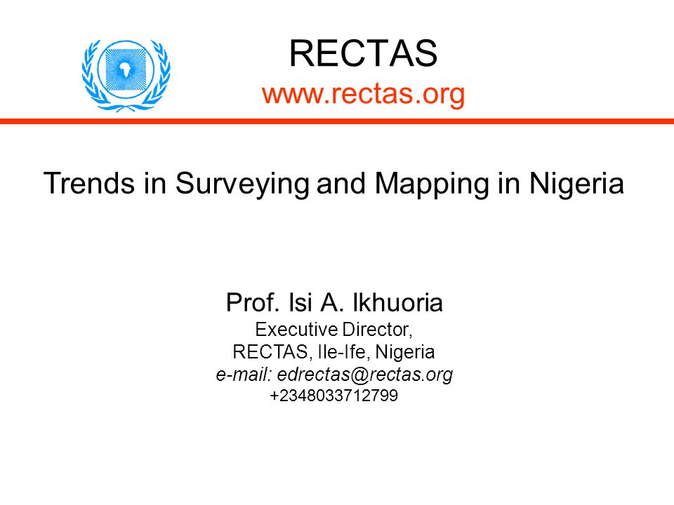 RECTAS www.rectas.org Trends in Surveying and Mapping in Nigeria Prof. Isi A. Ikhuoria Executive Director, RECTAS, Ile-Ife, Nigeria e-mail: edrectas@r