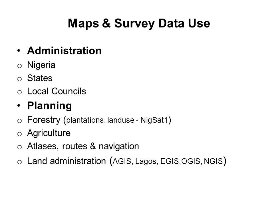 Maps & Survey Data Use Administration o Nigeria o States o Local Councils Planning o Forestry ( plantations, landuse - NigSat1 ) o Agriculture o Atlas