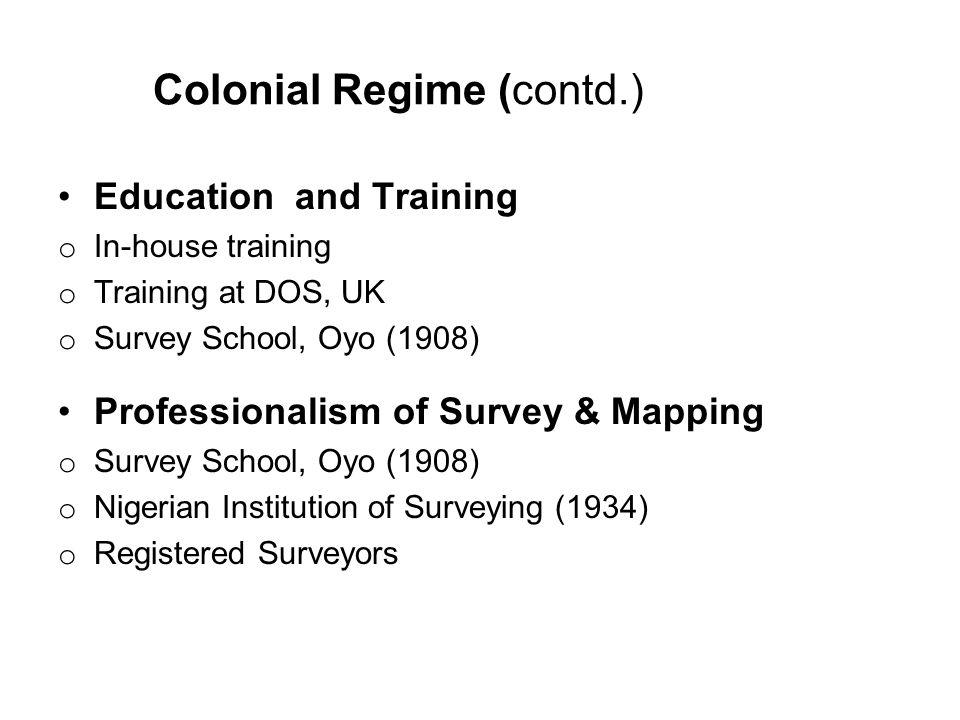 Education and Training o In-house training o Training at DOS, UK o Survey School, Oyo (1908) Professionalism of Survey & Mapping o Survey School, Oyo