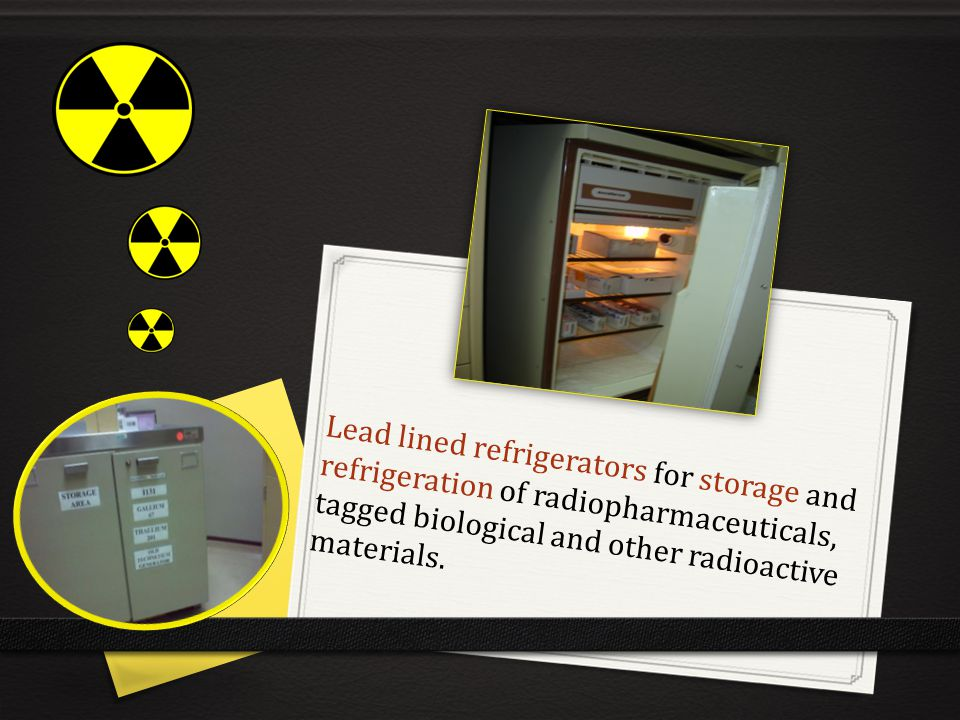 Lead lined refrigerators for storage and refrigeration of radiopharmaceuticals, tagged biological and other radioactive materials.