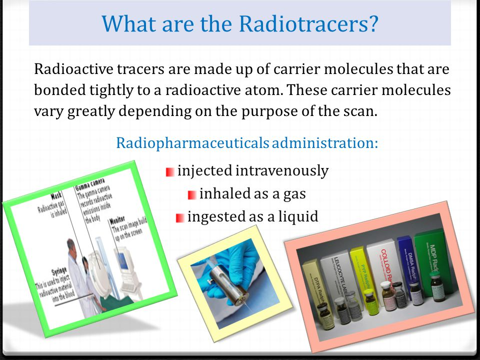 What are the Radiotracers? Radioactive tracers are made up of carrier molecules that are bonded tightly to a radioactive atom. These carrier molecules