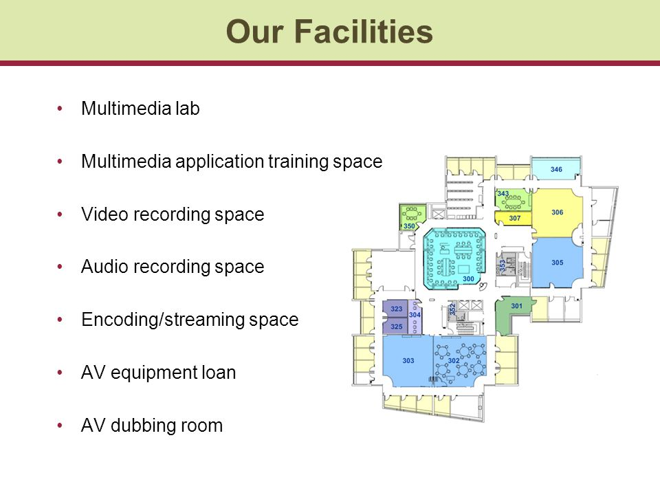 Our Facilities Multimedia lab Multimedia application training space Video recording space Audio recording space Encoding/streaming space AV equipment