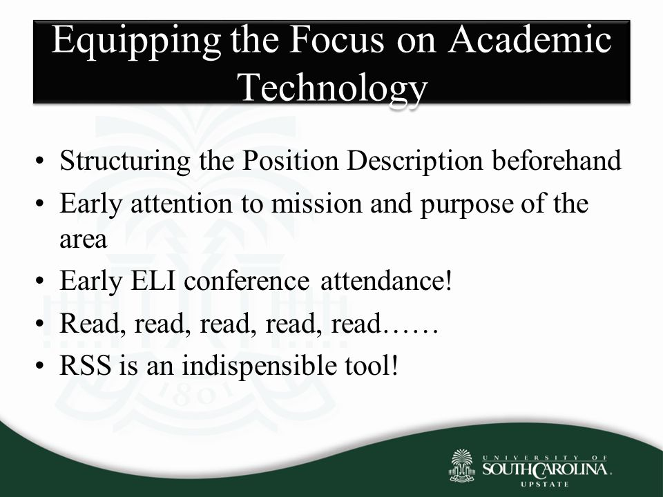 Equipping the Focus on Academic Technology Structuring the Position Description beforehand Early attention to mission and purpose of the area Early ELI conference attendance.