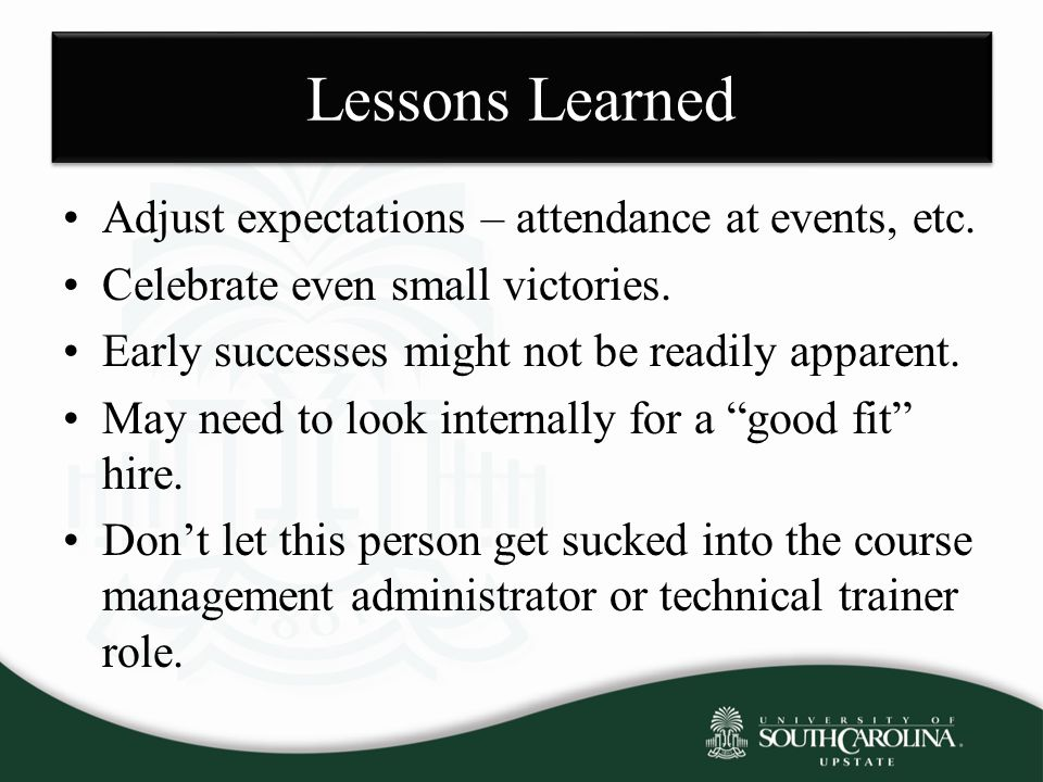 Lessons Learned Adjust expectations – attendance at events, etc.